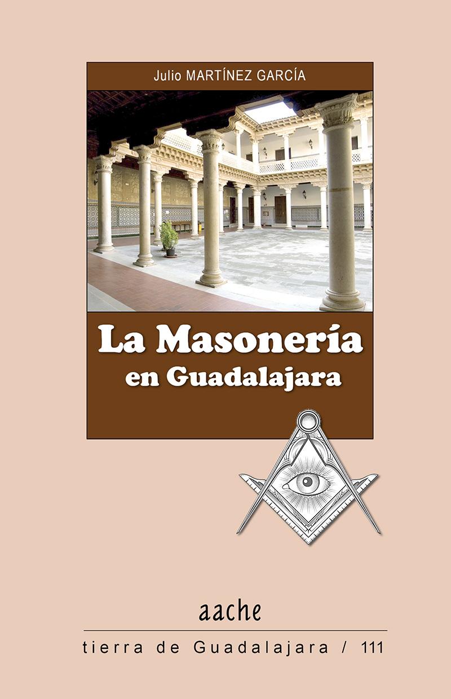 """Este martes 16 de febrero presentan en Puebla el libro """"La Masonería en Guadalajara"""" (España)"""