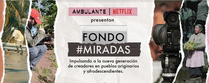 Ambulante y Netflix presentaron el Fondo Miradas