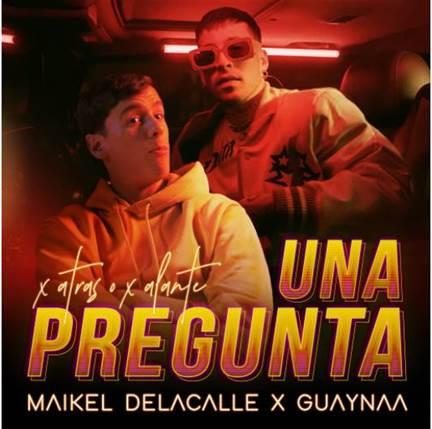 """Maikel Delacalle y Guaynaa lanzan el sencillo """"Una Pregunta"""""""