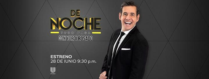 """""""De noche con Yordi Rosado"""": estreno lunes 28 de junio, 21:30 horas por Unicable"""