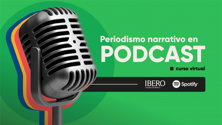 En alianza con Spotify, IBERO impartirá curso de periodismo narrativo en podcast